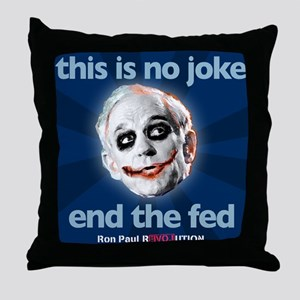 Ron Paul - No Joke End the Fe Throw Pillow