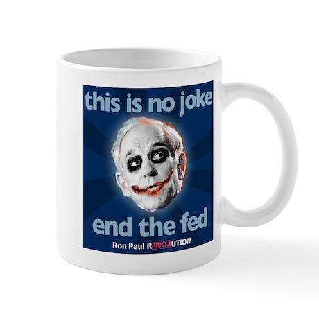 Ron Paul - No Joke End the Fe Mug