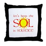 Keep the Sol in Solstice Throw Pillow
