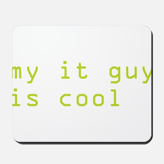 my it guy is cool Mousepad
