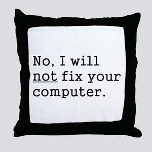 No, I Will Not Fix Your Computer Throw Pillow