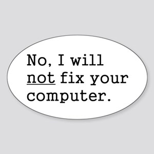No, I Will Not Fix Your Computer Sticker (Oval)