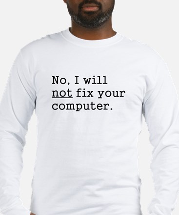 No, I Will Not Fix Your Computer Long Sleeve T-Shi