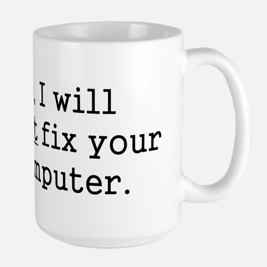 No, I Will Not Fix Your Computer Large Mug