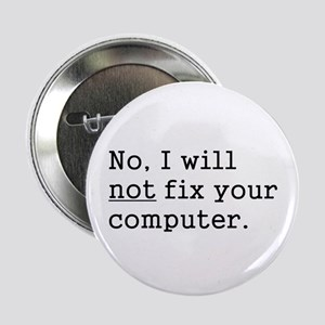 "No, I Will Not Fix Your Computer 2.25"" Button"