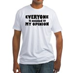 My Opinion Fitted T-Shirt