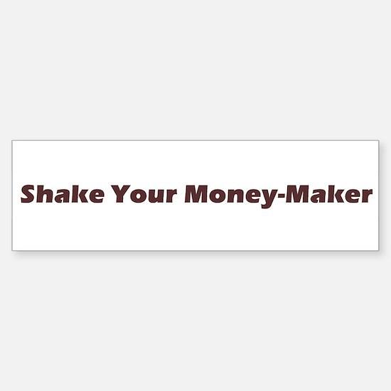 Shake Your Money Maker Bumper Bumper Bumper Sticker