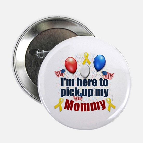 "Pick up my Mommy 2.25"" Button"