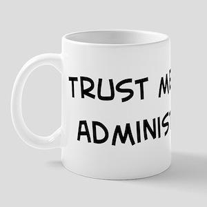 Trust Me: Administrator Mug