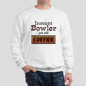 Instant Bowler Just Add Coffe Sweatshirt