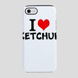 I Love Ketchup iPhone 7 Tough Case