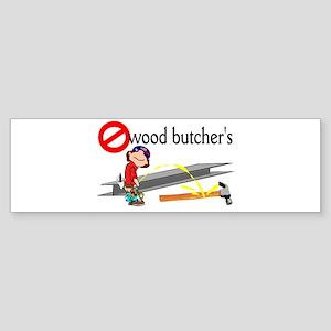No wood butcher's Bumper Sticker