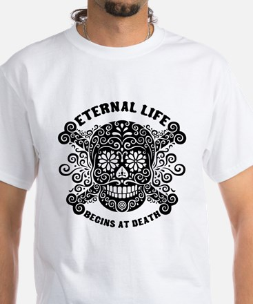 Eternal Life begins White T-Shirt