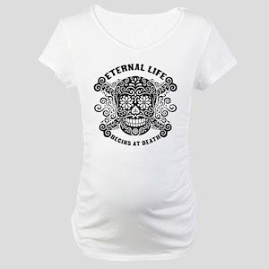 Eternal Life begins Maternity T-Shirt