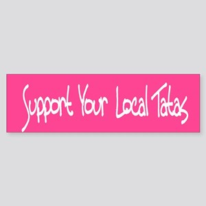 Support Your Local Tatas Bumper Sticker