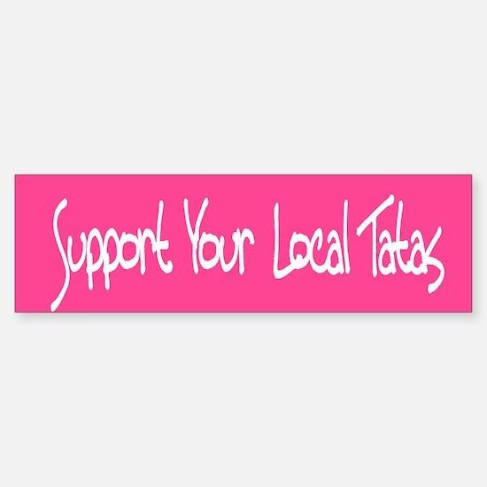 Support Your Local Tatas Bumper Bumper Bumper Sticker