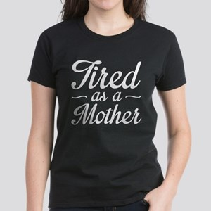 Tired As A Mother Women's Dark T-Shirt