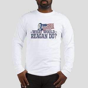 What Would Reagan Do Long Sleeve T-Shirt