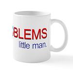 Big Problems little man. Mug