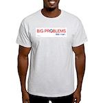 Big Problems little man. Light T-Shirt