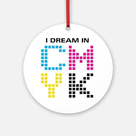 Dream In CMYK Ornament (Round)