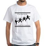 TKD: If you have to ask... White T-Shirt