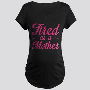 Tired As A Mother Maternity T-Shirt