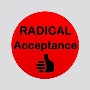 "Radical Acceptance 3.5"" Button"