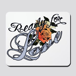 Ready for Love Mousepad