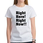 Right Here! Right Now!! Black Women's T-Shirt