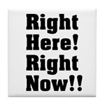 Right Here! Right Now!! Black Tile Coaster
