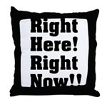 Right Here! Right Now!! Black Throw Pillow