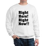 Right Here! Right Now!! Black Sweatshirt