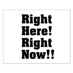 Right Here! Right Now!! Black Small Poster