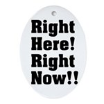 Right Here! Right Now!! Black Oval Ornament