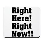 Right Here! Right Now!! Black Mousepad