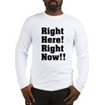 Right Here! Right Now!! Black Long Sleeve T-Shirt