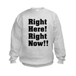 Right Here! Right Now!! Black Kids Sweatshirt