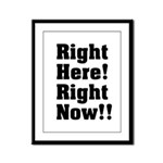 Right Here! Right Now!! Black Framed Panel Print
