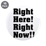 """Right Here! Right Now!! Black 3.5"""" Button (10"""