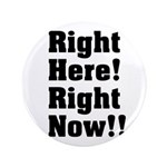"""Right Here! Right Now!! Black 3.5"""" Button"""