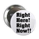 """Right Here! Right Now!! Black 2.25"""" Button (1"""