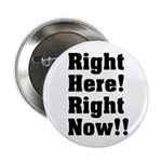 """Right Here! Right Now!! Black 2.25"""" Button"""