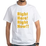 Right Here! Right Now!! White T-Shirt