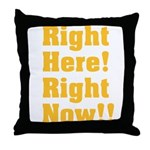 Right Here! Right Now!! Throw Pillow