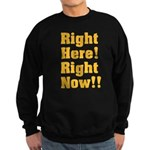 Right Here! Right Now!! Sweatshirt (dark)