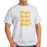 Right Here! Right Now!! Light T-Shirt