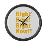 Right Here! Right Now!! Large Wall Clock