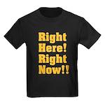 Right Here! Right Now!! Kids Dark T-Shirt
