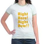Right Here! Right Now!! Jr. Ringer T-Shirt